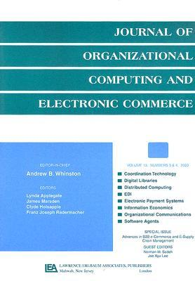 Advances in B2B e-Commerce and e-Supply Chain Management: A Special Double Issue of the Journal of Organizational Computing and Electronic Commerce Jae K. Lee