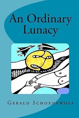 An Ordinary Lunacy  by  Gerald Schoenewolf