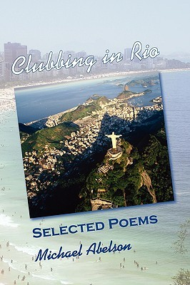 Clubbing in Rio: Selected Poems  by  Michael Abelson