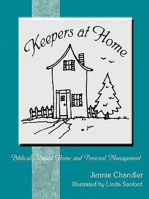 Keepers at Home: Biblically-Based Home and Personal Management  by  Jennie Chandler