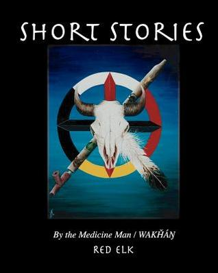 Short Stories  by  Red Elk Tellings of A Medicine Man by Red Elk
