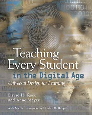 Teaching Every Student in the Digital Age: Universal Design for Learning  by  David H. Rose