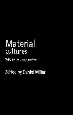 Material Cultures: Why Some Things Matter Daniel Miller