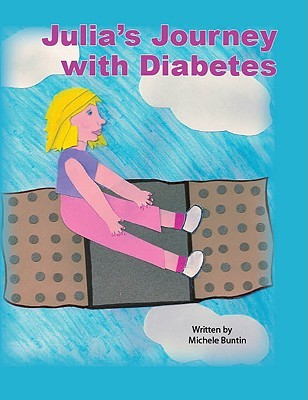 Julias Journey with Diabetes  by  Michele Buntin