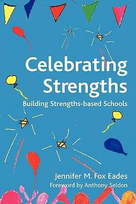 Celebrating Strengths: Building Strengths-Based Schools  by  Jennifer M Fox Eades