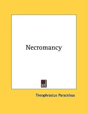 Necromancy  by  Paracelsus