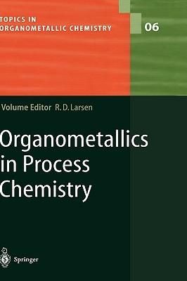 Organometallics In Process Chemistry  by  Rob Larsen