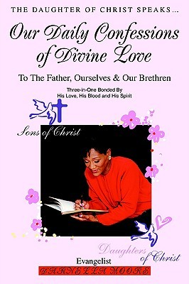 Our Daily Confessions of Divine Love: To the Father, Ourselves & Our Brethren Darnella Moore