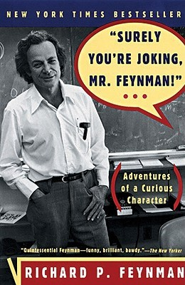 Surely You're Joking, Mr. Feynman!: Adventures of a Curious Character (Paperback)