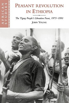 Peasant Revolution in Ethiopia: The Tigray Peoples Liberation Front, 1975 1991  by  John Young