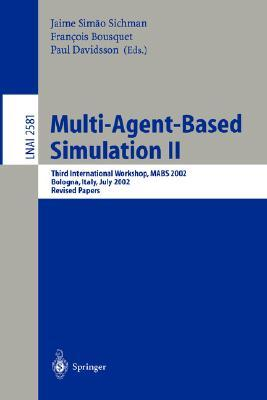 Multi-Agent-Based Simulation II: Third International Workshop, Mabs 2002, Bologna, Italy, July 15-16, 2002, Revised Papers Jaime S. Sichman