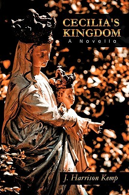 Cecilias Kingdom: A Novella  by  J. Harrison Kemp