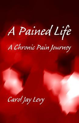 A Pained Life  by  Carol Jay Levy