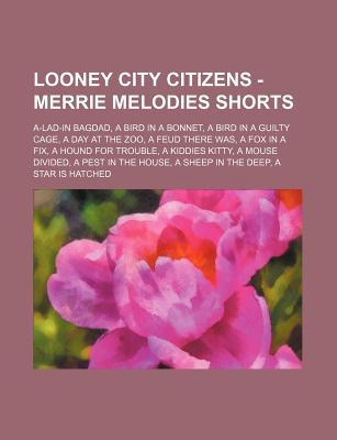 Looney City Citizens - Merrie Melodies Shorts: A-Lad-In Bagdad, a Bird in a Bonnet, a Bird in a Guilty Cage, a Day at the Zoo, a Feud There Was, a Fox  by  Source Wikipedia