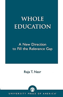 Whole Education: A New Direction to Fill the Relevance Gap Raja T. Nasr