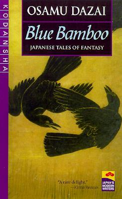 Blue Bamboo: Japanese Tales of Fantasy  by  Osamu Dazai