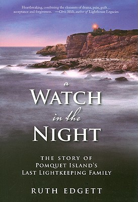 A Watch in the Night: The Story of Pomquet Islands Last Lightkeeping Family Ruth Edgett