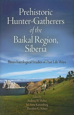 Prehistoric Hunter-Gatherers of the Baikal Region, Siberia: Bioarchaeological Studies of Past Life Ways [With CDROM]  by  Andrzej Weber