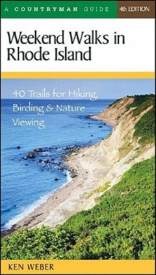 Weekend Walks in Rhode Island: 40 Trails for Hiking, Birding & Nature Viewing  by  Ken   Weber