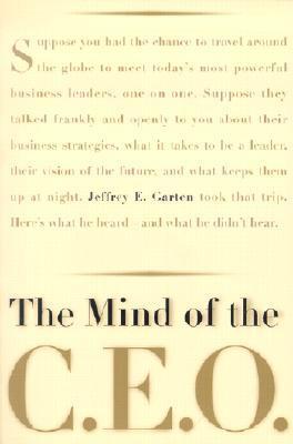 The Mind of the CEO Jeffrey Garten and Jeffrey E. Garten