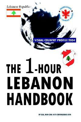 The 1-Hour Lebanon Handbook, Visual Country Profile 2004  by  Nam-Chul Kim