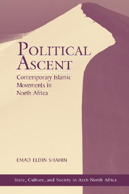 Political Ascent: Contemporary Islamic Movements In North Africa Emad Shahin