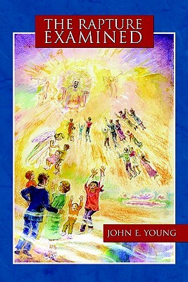 The Rapture Examined  by  John E. Young