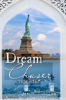 Dream Chaser: A True Story Maqbool A. Qurashi
