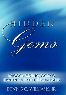 Hidden Gems: Discovering Gods Overlooked Promises Dennis C. Williams Jr.
