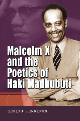 Malcolm X and the Poetics of Haki Madhubuti Regina  Jennings