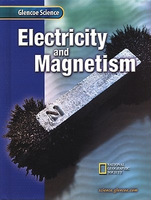 Glencoe Science: Electricity and Magnetism, Student Edition: Flexible 15 Book Series  by  McGraw-Hill Publishing