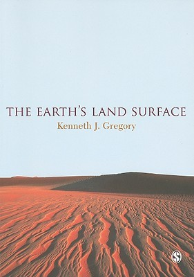The Earths Land Surface: Landforms And Processes In Geomorphology Kenneth J. Gregory