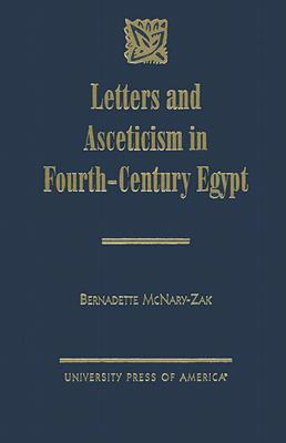 Letters and Asceticism in Fourth-Century Egypt  by  Bernadette McNary-Zak