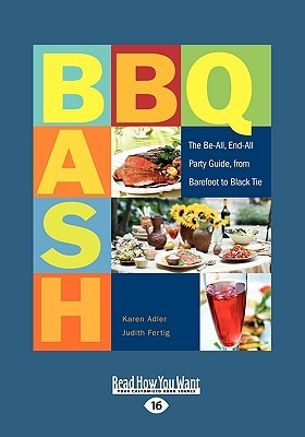 BBQ Bash: The Be-All, End-All Party Guide, from Barefoot to Black Tie  by  Karen Adler