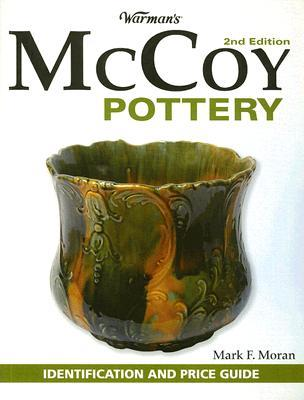 Warmans McCoy Pottery: Identification and Price Guide  by  Mark F. Moran