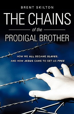 The Chains of the Prodigal Brother  by  Brent Skilton