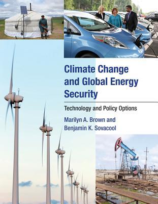 Climate Change and Global Energy Security: Technology and Policy Options Marilyn A. Brown