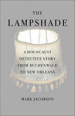 The Lampshade: A Holocaust Detective Story from Buchenwald to New Orleans