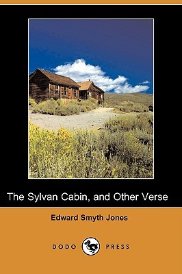 The Sylvan Cabin, and Other Verse Edward Smyth Jones