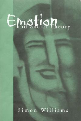 Emotion and Social Theory: Corporeal Reflections on the (IR) Rational  by  Simon J. Williams