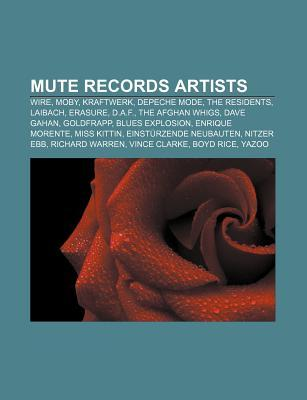 Mute Records Artists: Wire, Moby, Kraftwerk, Depeche Mode, the Residents, Laibach, Erasure, D.A.F., the Afghan Whigs, Dave Gahan, Goldfrapp  by  Source Wikipedia