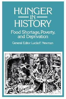 Hunger in History: Food Shortage, Proverty, and Deprivation Lucile F. Newman