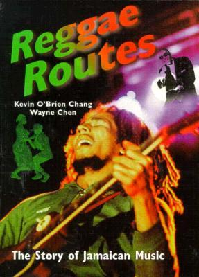 Reggae Routes: The Story of Jamaican Music Kevin OBrien Chang