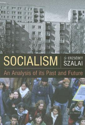 Socialism: An Analysis Of Its Past And Future  by  Erzsebet Szalai