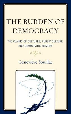 The Burden of Democracy: The Claims of Culture, Public Culture, and Democratic Memory Genevi Souillac