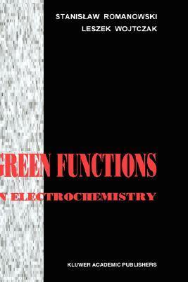 Green Functions in Electrochemistry  by  Stanisław Józef Romanowski