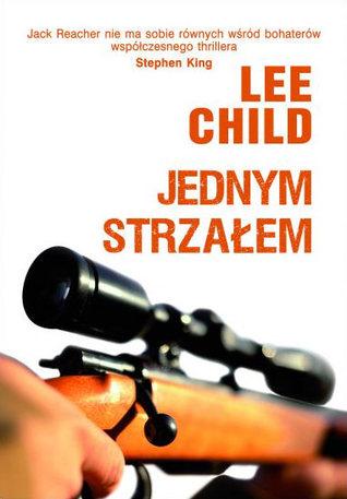 Jednym strzałem (Jack Reacher, #9) Lee Child