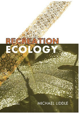 Recreation Ecology: The Ecological Impact of Outdoor Recreation  by  Liddle
