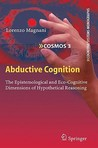 Abductive Cognition: The Epistemological And Eco Cognitive Dimensions Of Hypothetical Reasoning