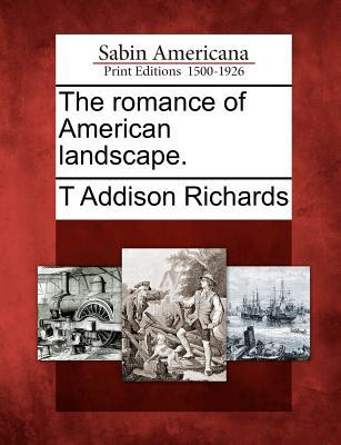 The Romance of American Landscape. T. Addison Richards